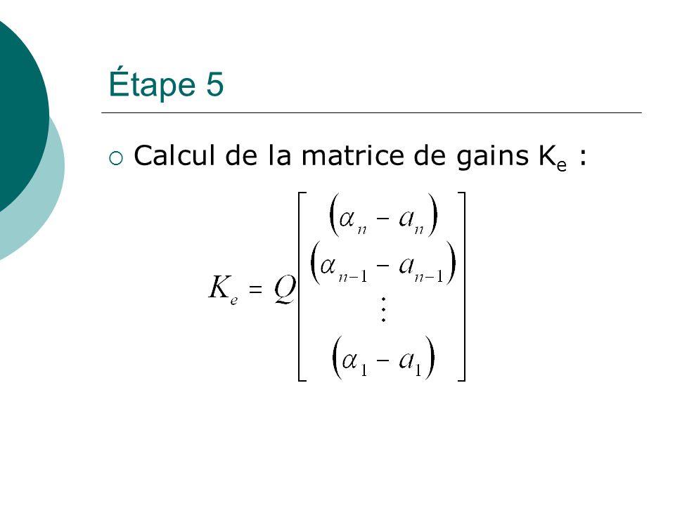 Étape 5 Calcul de la matrice de gains Ke :