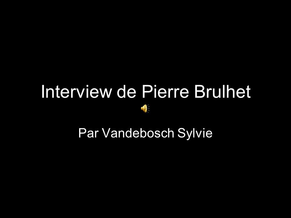 Interview de Pierre Brulhet