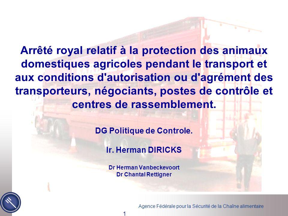Arrêté royal relatif à la protection des animaux domestiques agricoles pendant le transport et aux conditions d autorisation ou d agrément des transporteurs, négociants, postes de contrôle et centres de rassemblement.