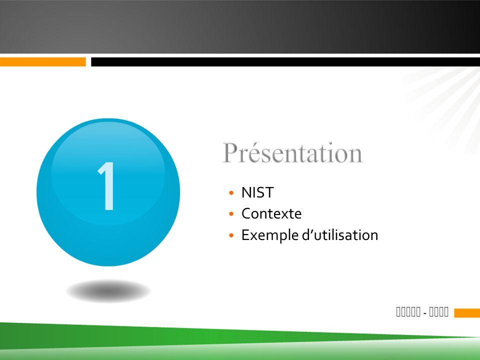 Présentation 1 NIST Contexte Exemple d'utilisation M