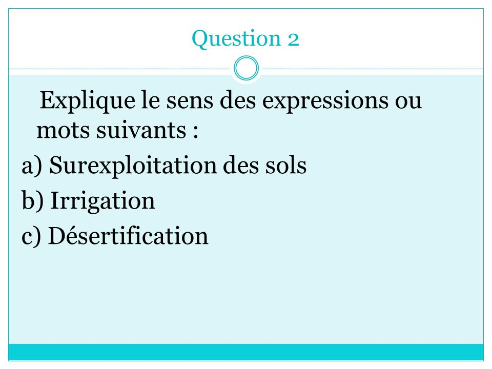 a) Surexploitation des sols b) Irrigation c) Désertification