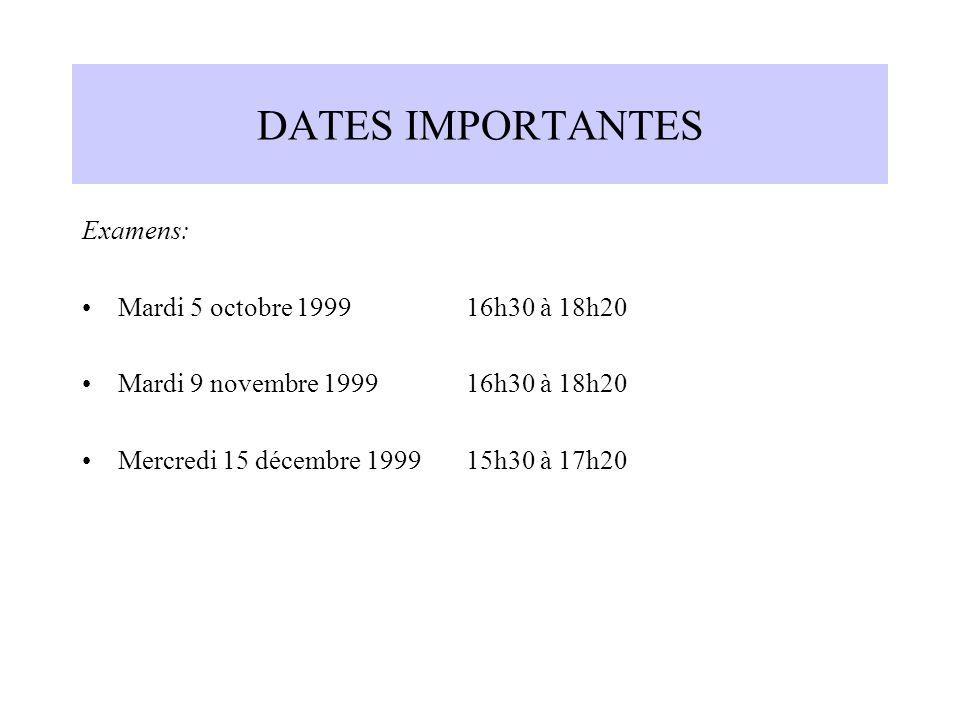 DATES IMPORTANTES Examens: Mardi 5 octobre 1999 16h30 à 18h20