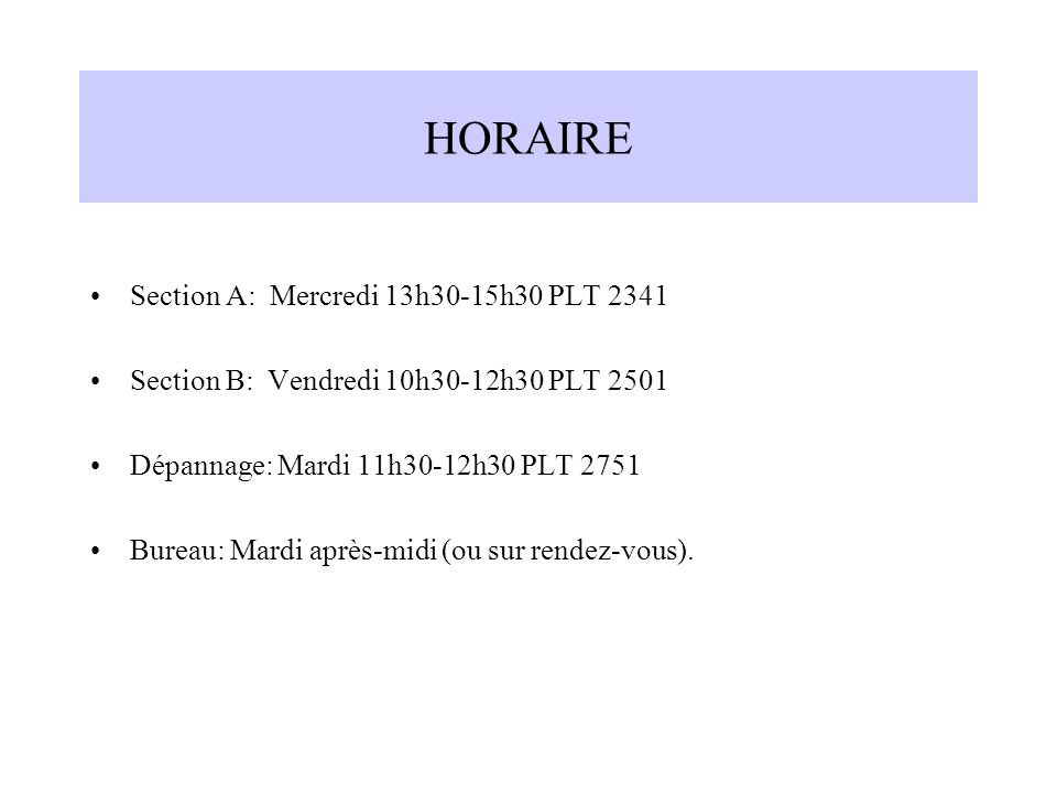 HORAIRE Section A: Mercredi 13h30-15h30 PLT 2341