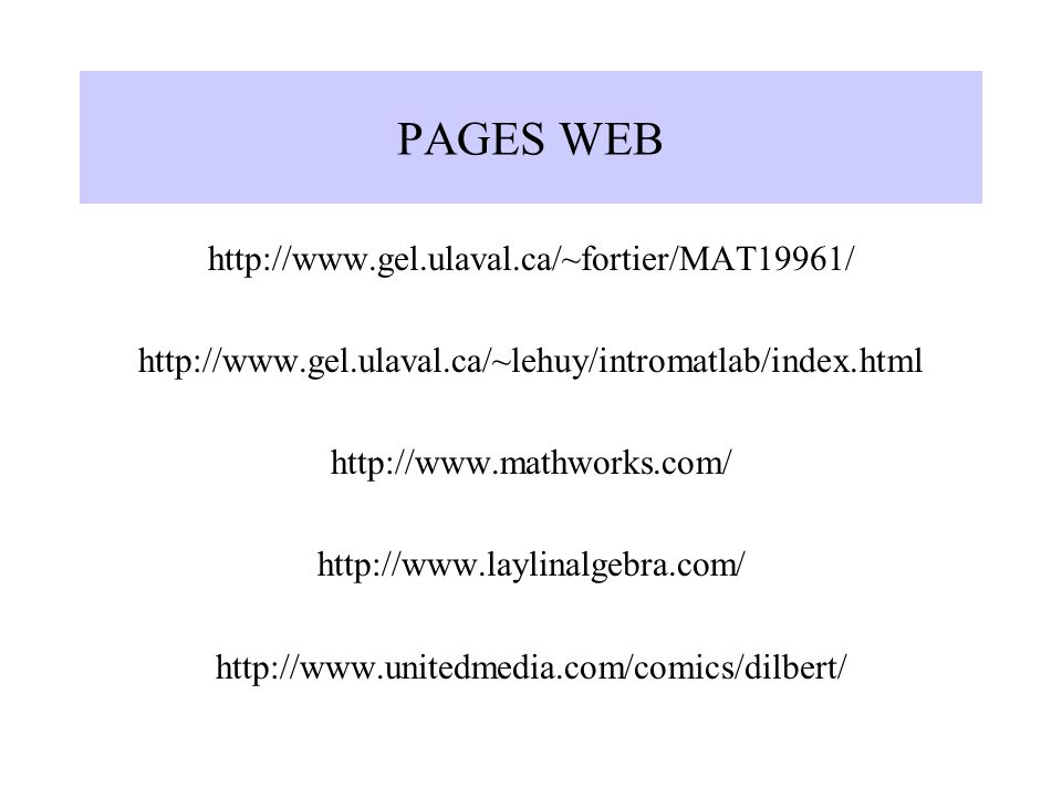 PAGES WEB http://www.gel.ulaval.ca/~fortier/MAT19961/