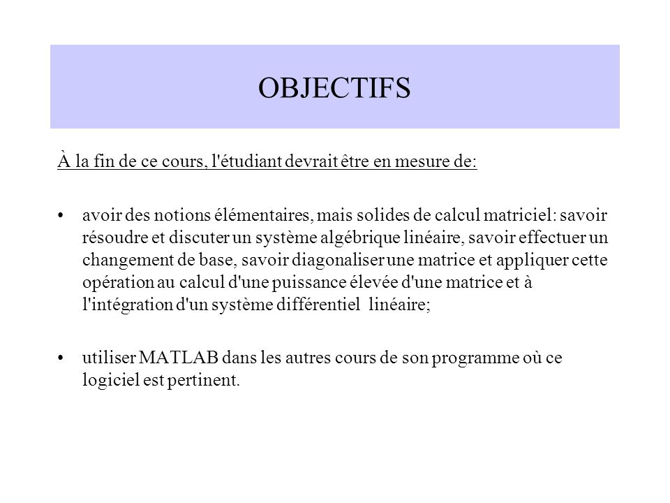 OBJECTIFS À la fin de ce cours, l étudiant devrait être en mesure de: