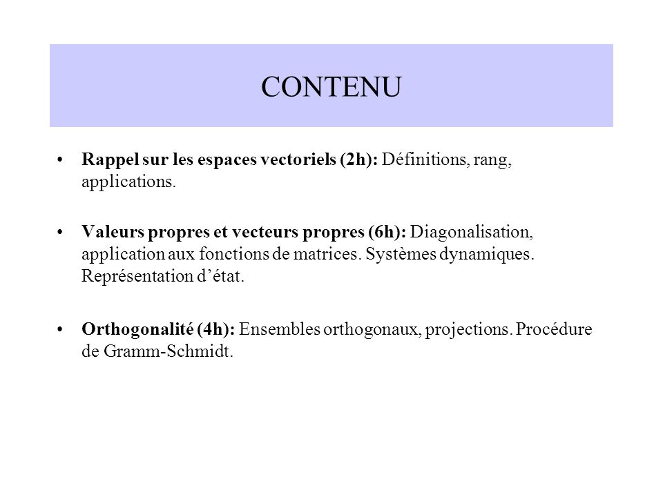 CONTENU Rappel sur les espaces vectoriels (2h): Définitions, rang, applications.