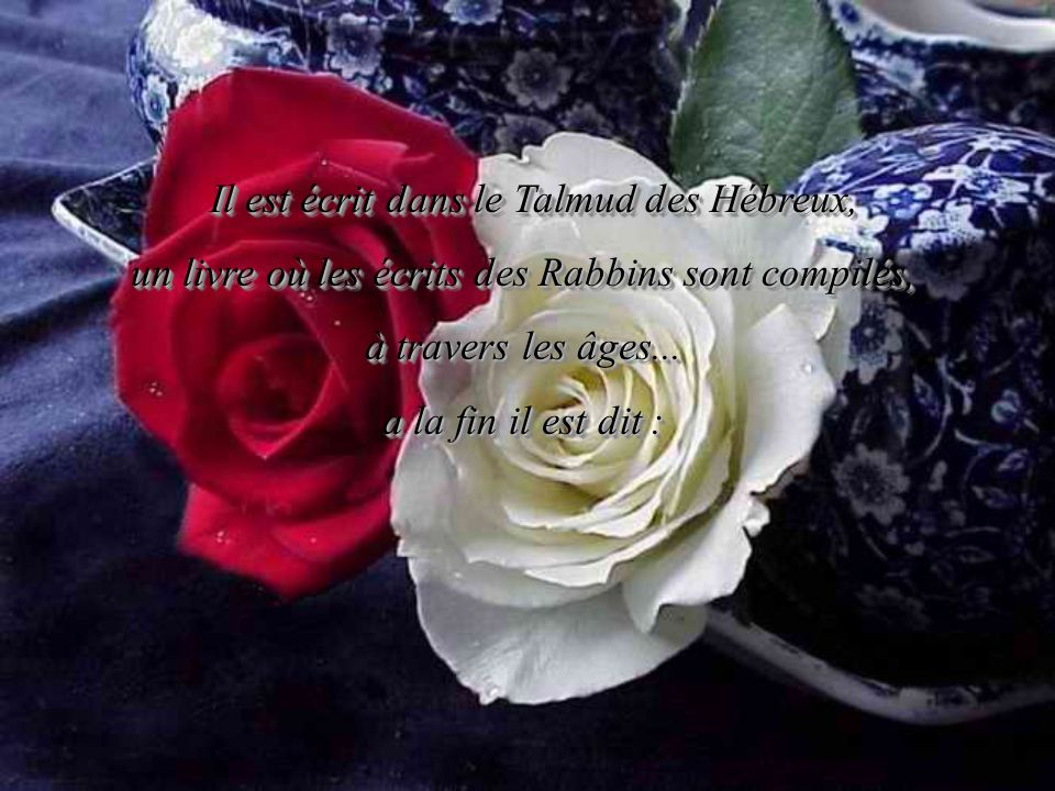 Il est écrit dans le Talmud des Hébreux,