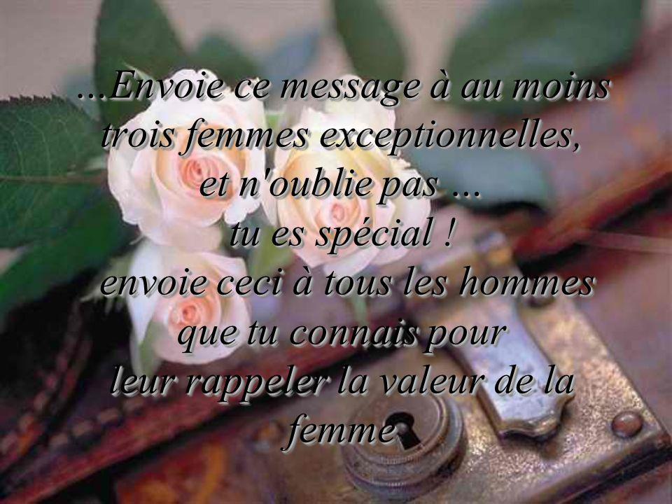 …Envoie ce message à au moins trois femmes exceptionnelles, et n oublie pas … tu es spécial .