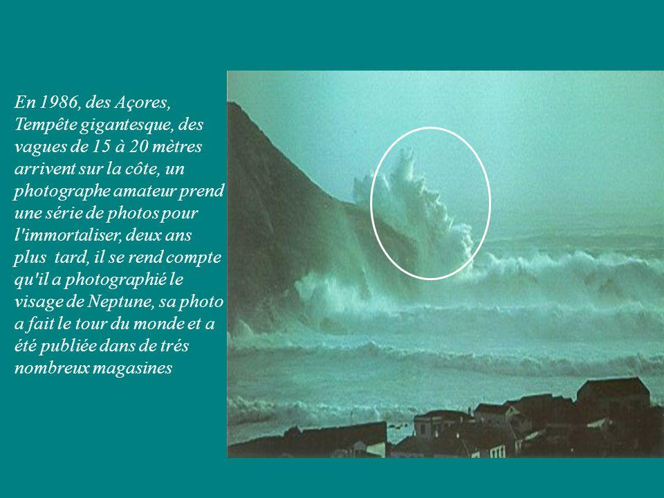 En 1986, des Açores, Tempête gigantesque, des vagues de 15 à 20 mètres arrivent sur la côte, un photographe amateur prend une série de photos pour l immortaliser, deux ans plus tard, il se rend compte qu il a photographié le visage de Neptune, sa photo a fait le tour du monde et a été publiée dans de trés nombreux magasines