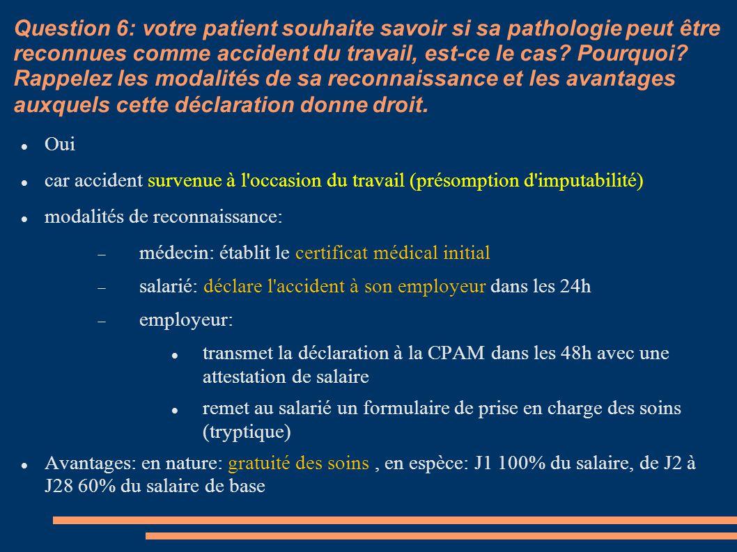 Question 6: votre patient souhaite savoir si sa pathologie peut être reconnues comme accident du travail, est-ce le cas Pourquoi Rappelez les modalités de sa reconnaissance et les avantages auxquels cette déclaration donne droit.