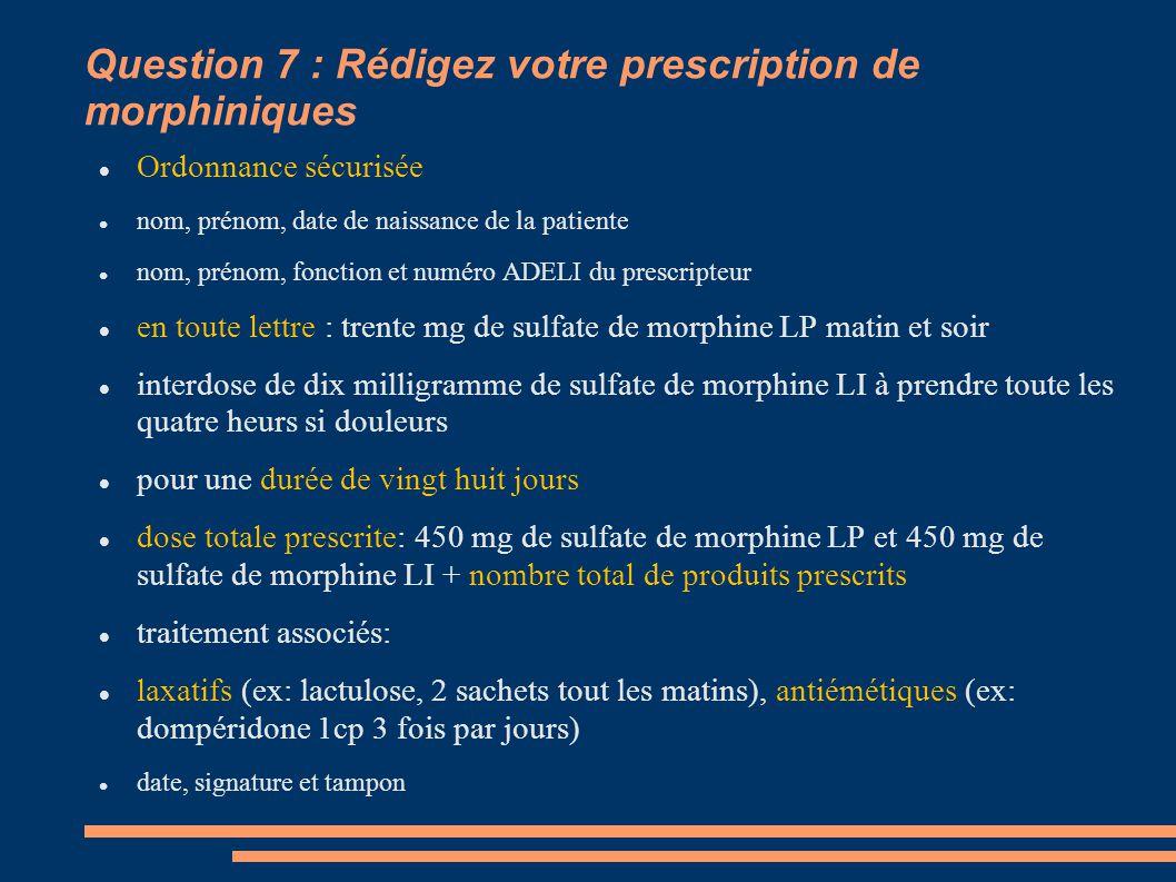 Question 7 : Rédigez votre prescription de morphiniques
