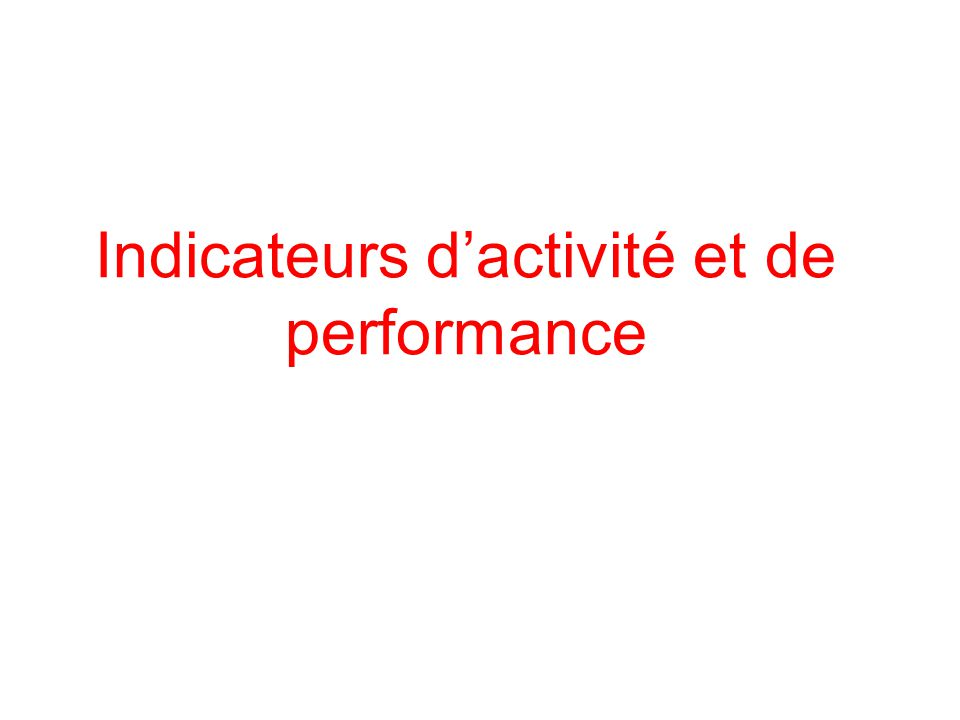 Indicateurs d'activité et de performance