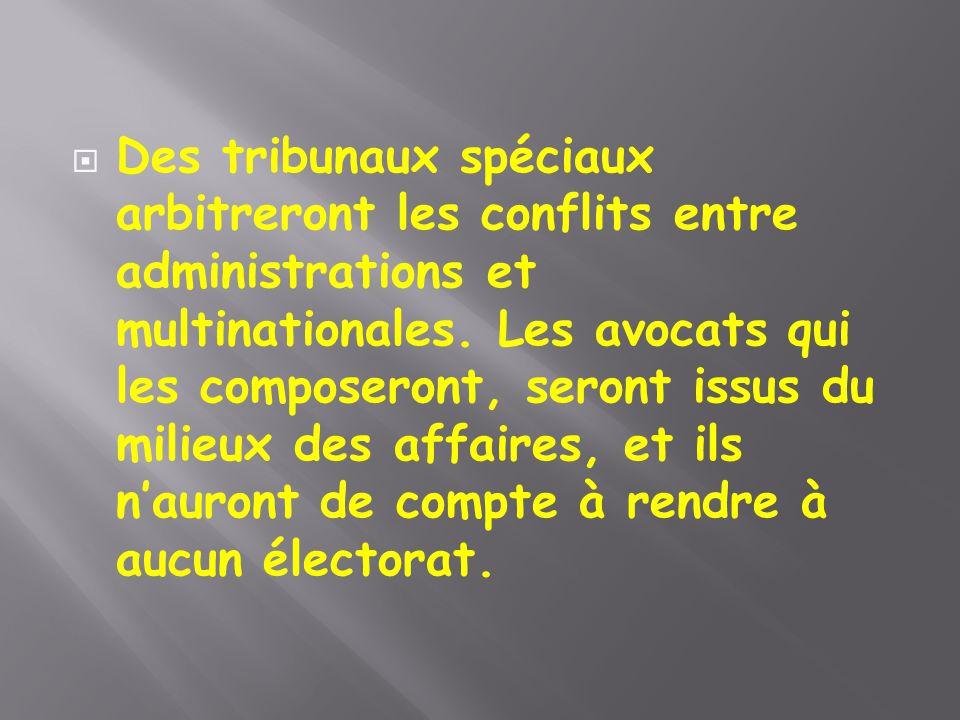 Des tribunaux spéciaux arbitreront les conflits entre administrations et multinationales.