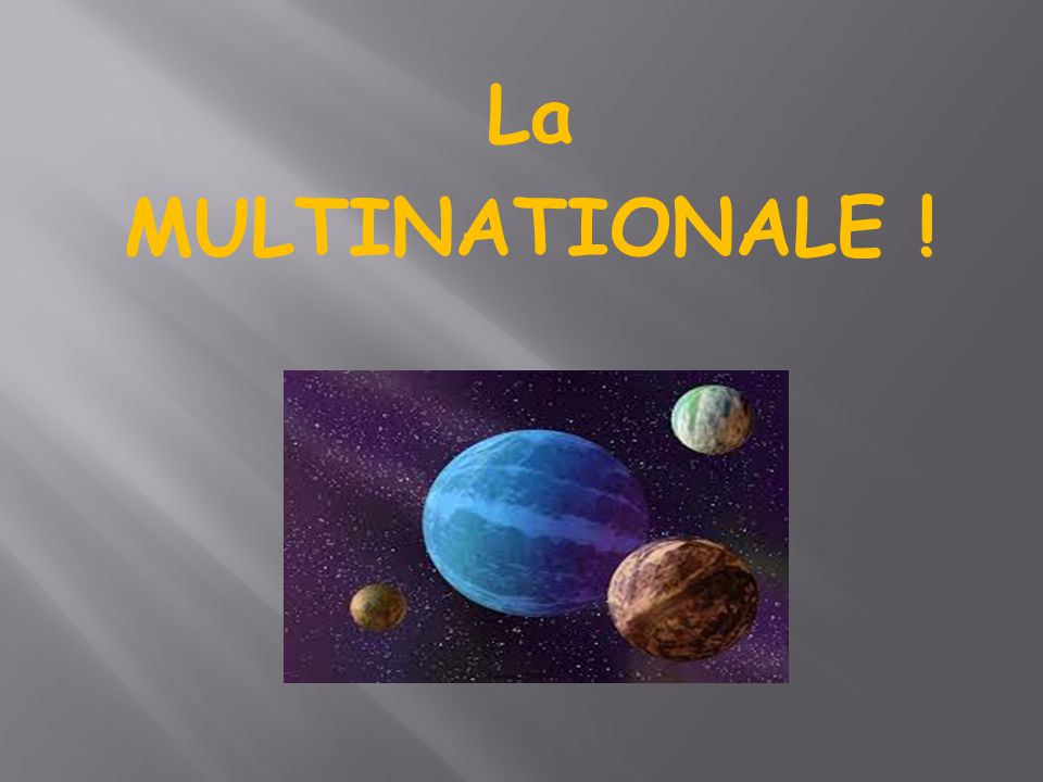 La MULTINATIONALE !