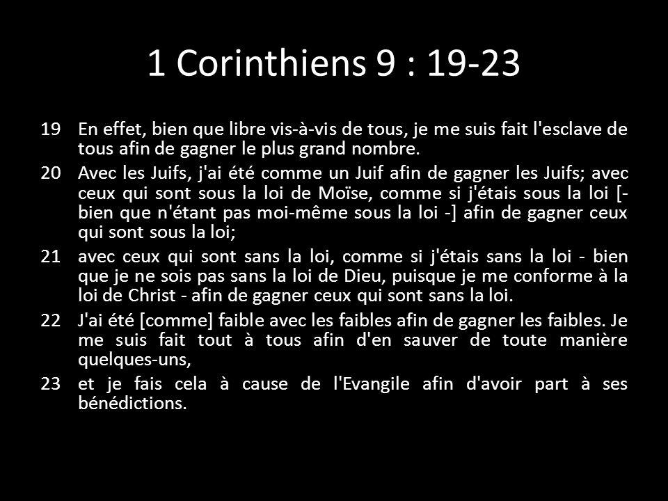 1 Corinthiens 9 : 19-23 En effet, bien que libre vis-à-vis de tous, je me suis fait l esclave de tous afin de gagner le plus grand nombre.