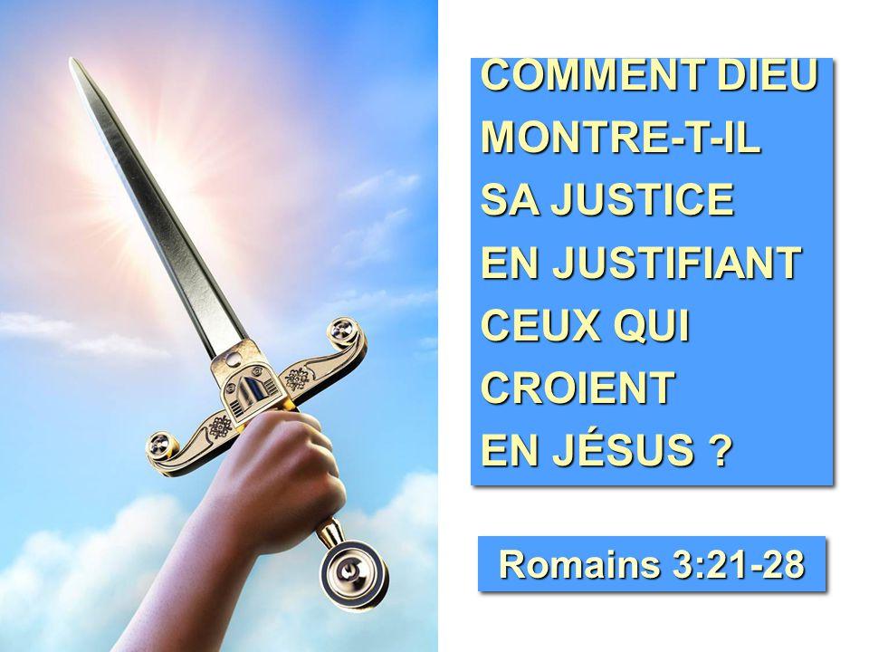 COMMENT DIEU MONTRE-T-IL SA JUSTICE EN JUSTIFIANT CEUX QUI CROIENT