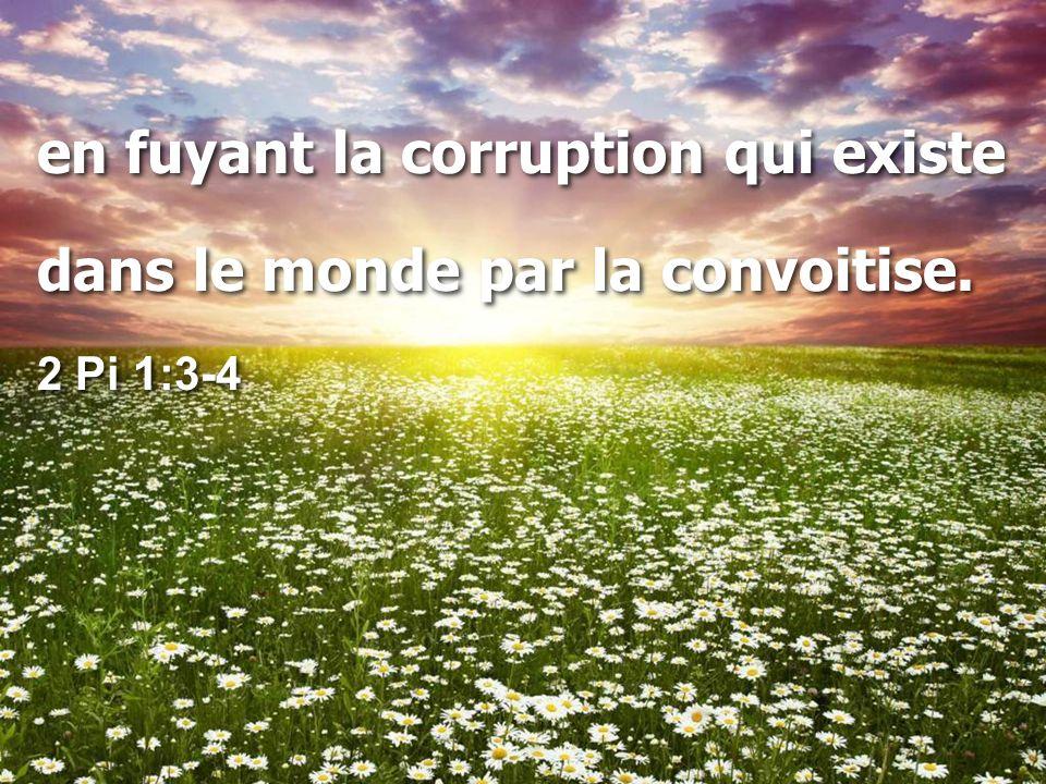 en fuyant la corruption qui existe dans le monde par la convoitise.