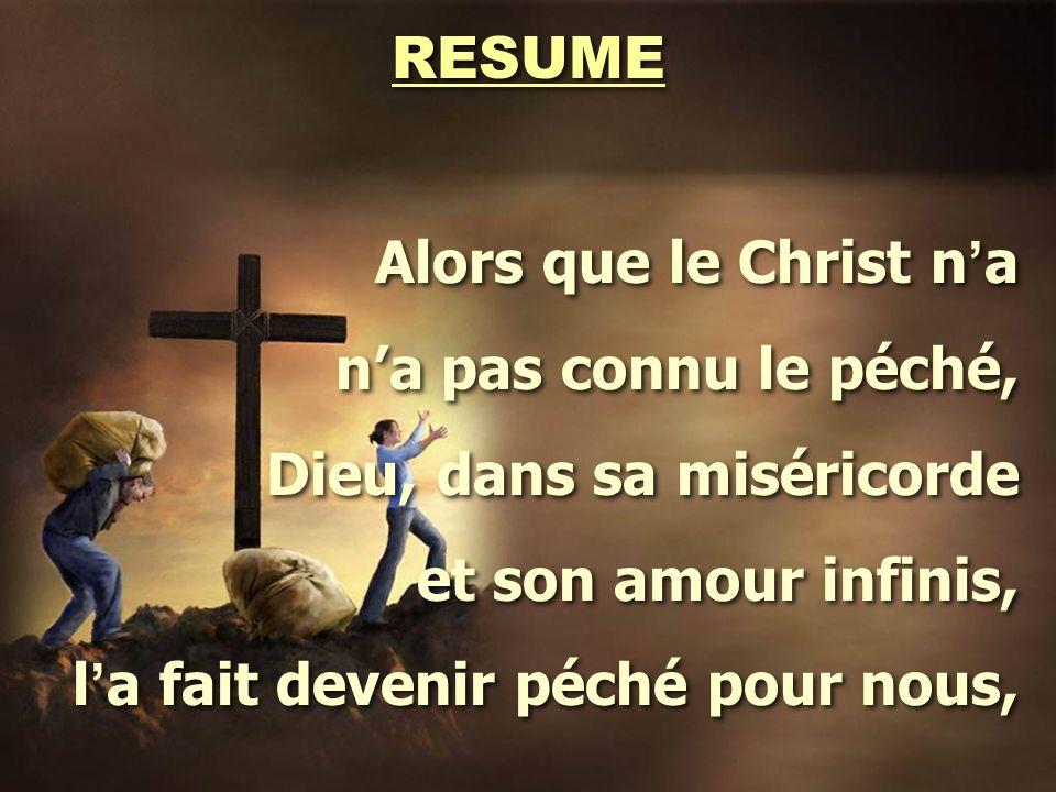 RESUME Alors que le Christ n'a. n'a pas connu le péché, Dieu, dans sa miséricorde. et son amour infinis,