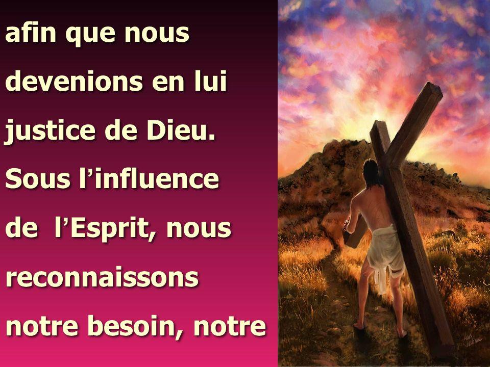 afin que nous devenions en lui. justice de Dieu. Sous l'influence. de l'Esprit, nous. reconnaissons.