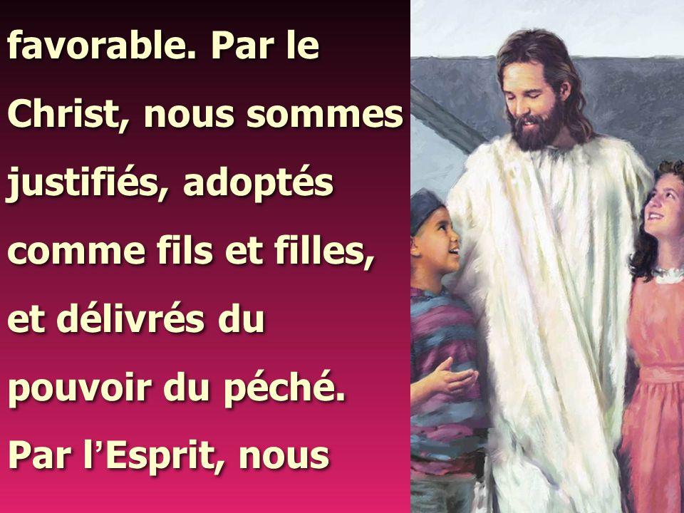 favorable. Par le Christ, nous sommes. justifiés, adoptés. comme fils et filles, et délivrés du.