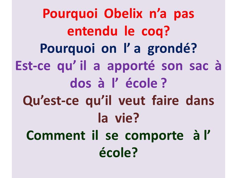 Pourquoi Obelix n'a pas entendu le coq. Pourquoi on l' a grondé