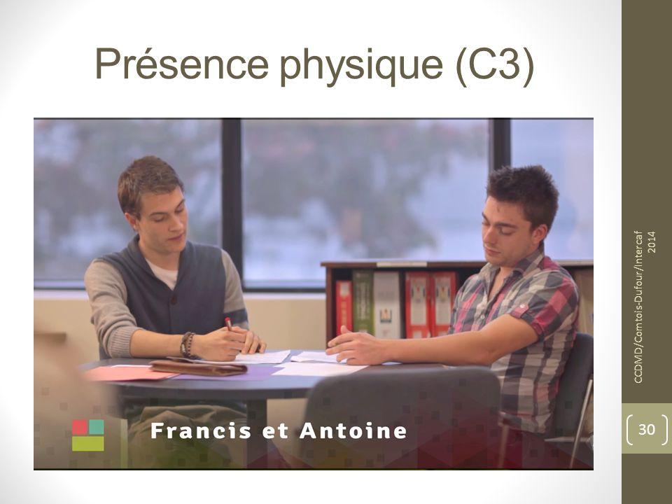 Présence physique (C3) CCDMD/Comtois-Dufour/Intercaf 2014