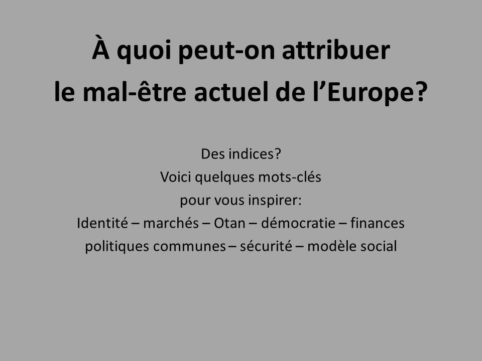 À quoi peut-on attribuer le mal-être actuel de l'Europe