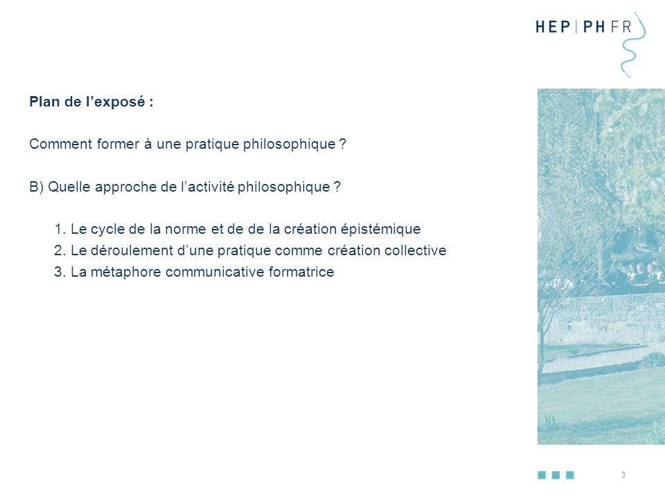 Plan de l'exposé : Comment former à une pratique philosophique B) Quelle approche de l'activité philosophique