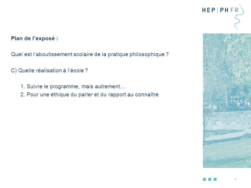 Plan de l'exposé : Quel est l'aboutissement scolaire de la pratique philosophique C) Quelle réalisation à l'école