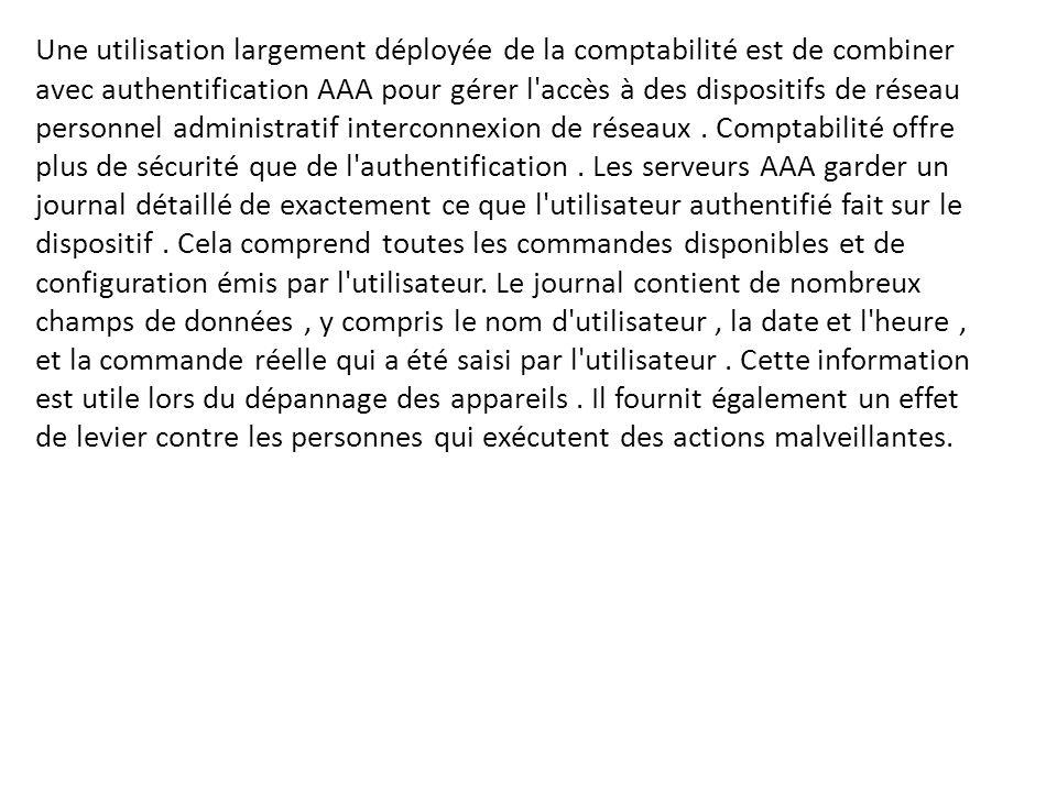 Une utilisation largement déployée de la comptabilité est de combiner avec authentification AAA pour gérer l accès à des dispositifs de réseau personnel administratif interconnexion de réseaux .