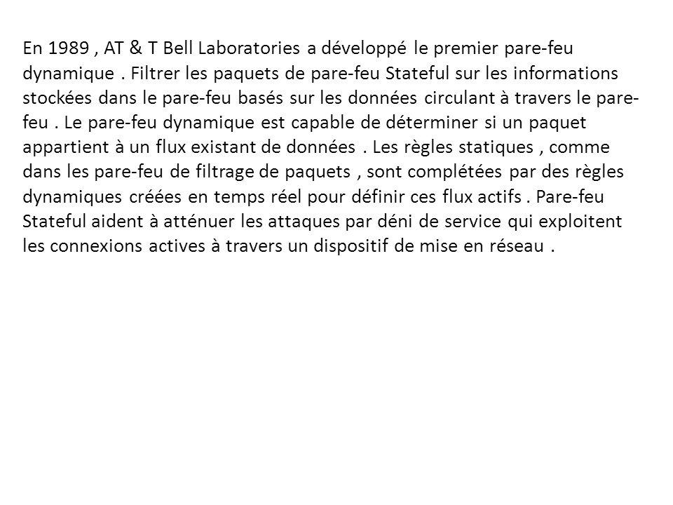 En 1989 , AT & T Bell Laboratories a développé le premier pare-feu dynamique .
