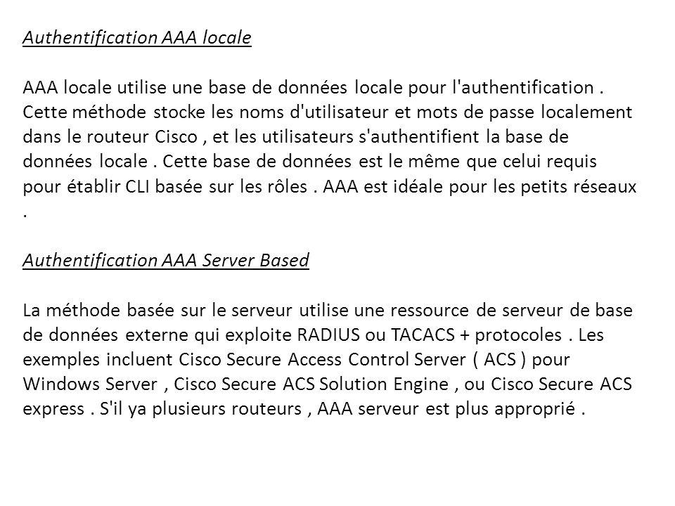 Authentification AAA locale AAA locale utilise une base de données locale pour l authentification .