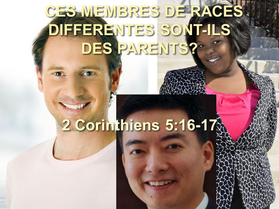 CES MEMBRES DE RACES DIFFERENTES SONT-ILS DES PARENTS