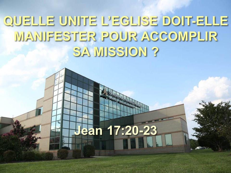 QUELLE UNITE L'EGLISE DOIT-ELLE MANIFESTER POUR ACCOMPLIR SA MISSION