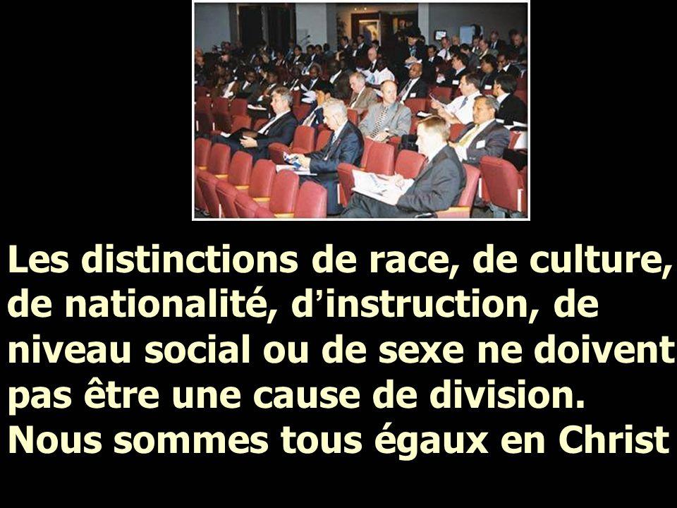 Les distinctions de race, de culture, de nationalité, d'instruction, de niveau social ou de sexe ne doivent pas être une cause de division.