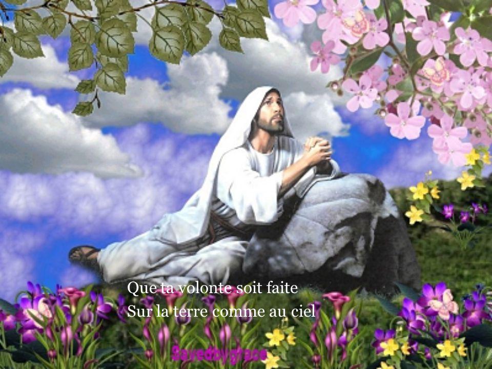 Que ta volonte soit faite Sur la terre comme au ciel