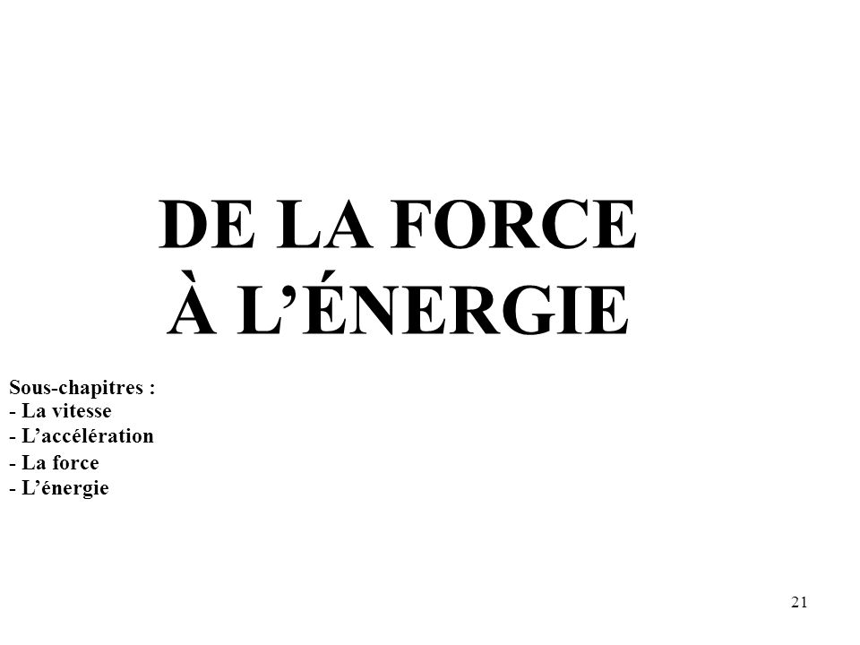 DE LA FORCE À L'ÉNERGIE Sous-chapitres : - La vitesse - L'accélération