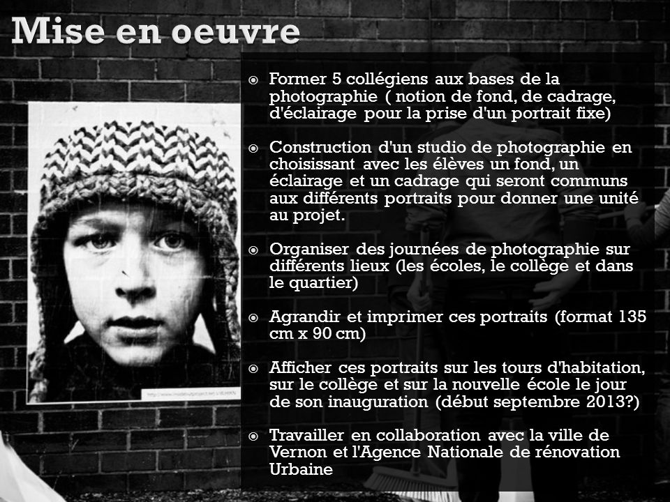 Mise en oeuvre Former 5 collégiens aux bases de la photographie ( notion de fond, de cadrage, d éclairage pour la prise d un portrait fixe)