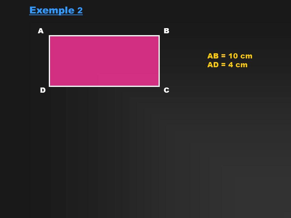 Exemple 2 A B AB = 10 cm AD = 4 cm D C