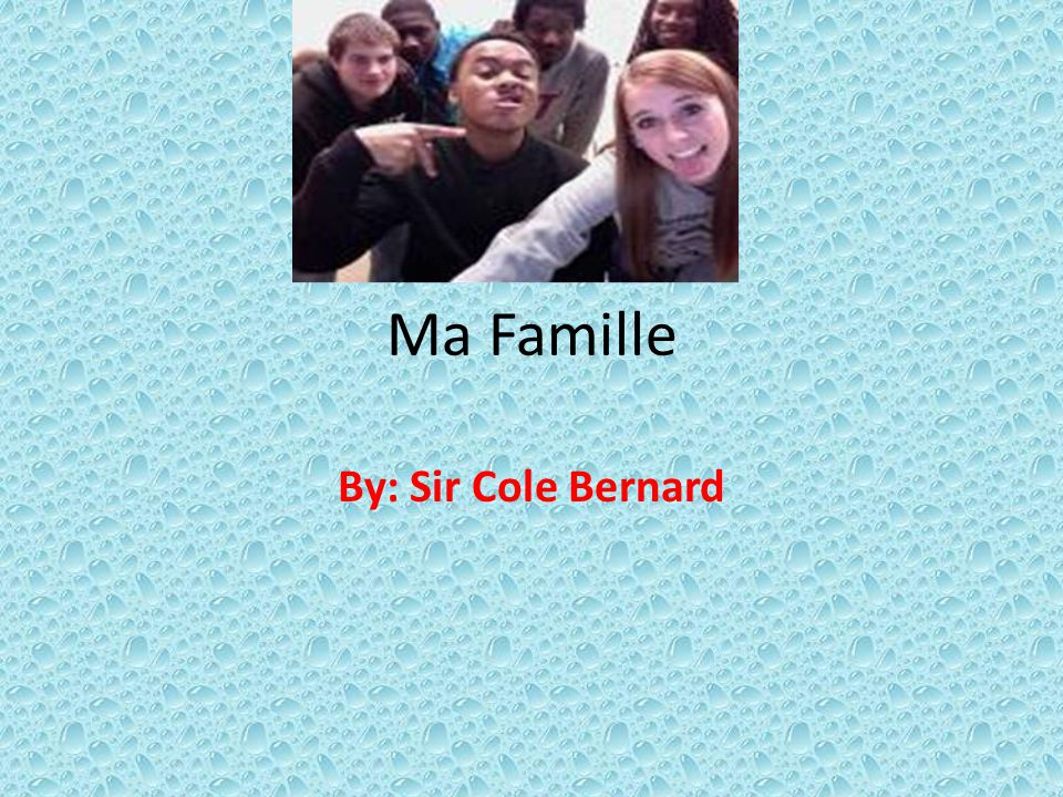 Ma Famille By: Sir Cole Bernard