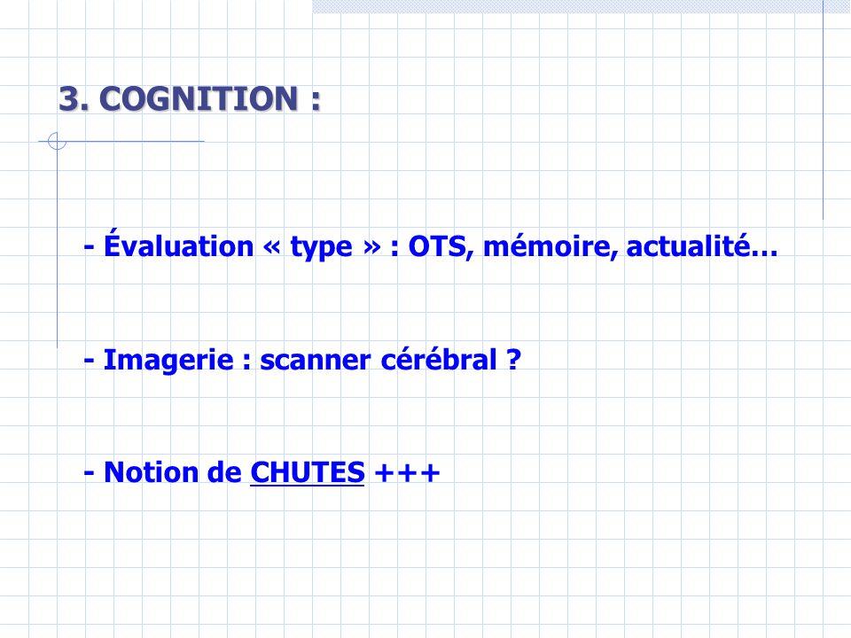 3. COGNITION : - Évaluation « type » : OTS, mémoire, actualité…