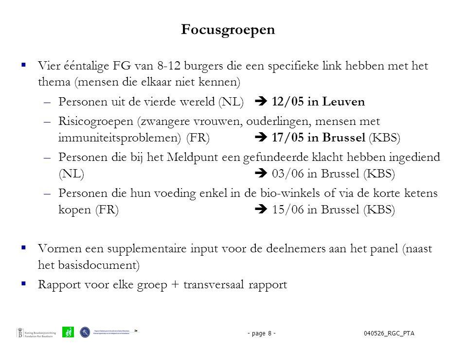 Focusgroepen Vier ééntalige FG van 8-12 burgers die een specifieke link hebben met het thema (mensen die elkaar niet kennen)
