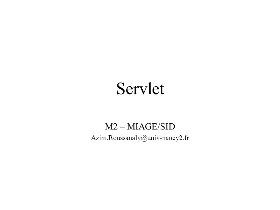 M2 – MIAGE/SID Azim.Roussanaly@univ-nancy2.fr
