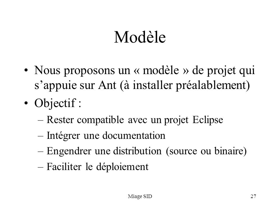 Modèle Nous proposons un « modèle » de projet qui s'appuie sur Ant (à installer préalablement) Objectif :