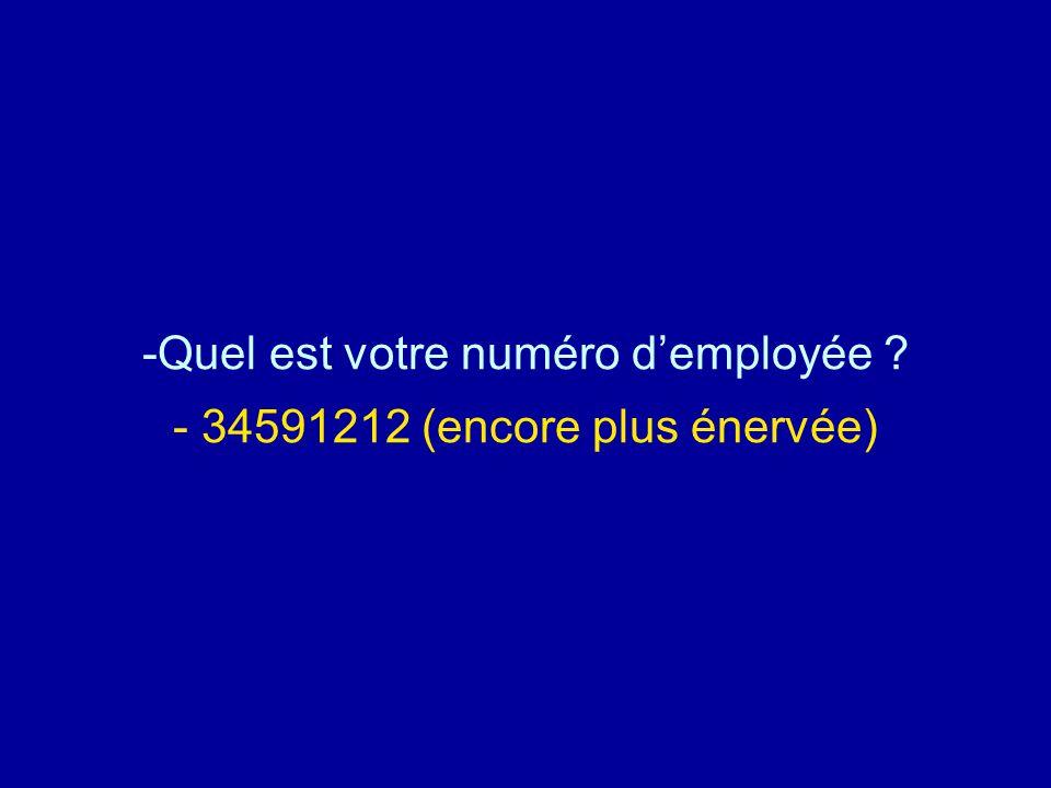 Quel est votre numéro d'employée - 34591212 (encore plus énervée)