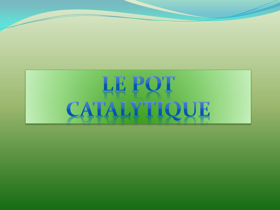 LE POT CATALYTIQUE