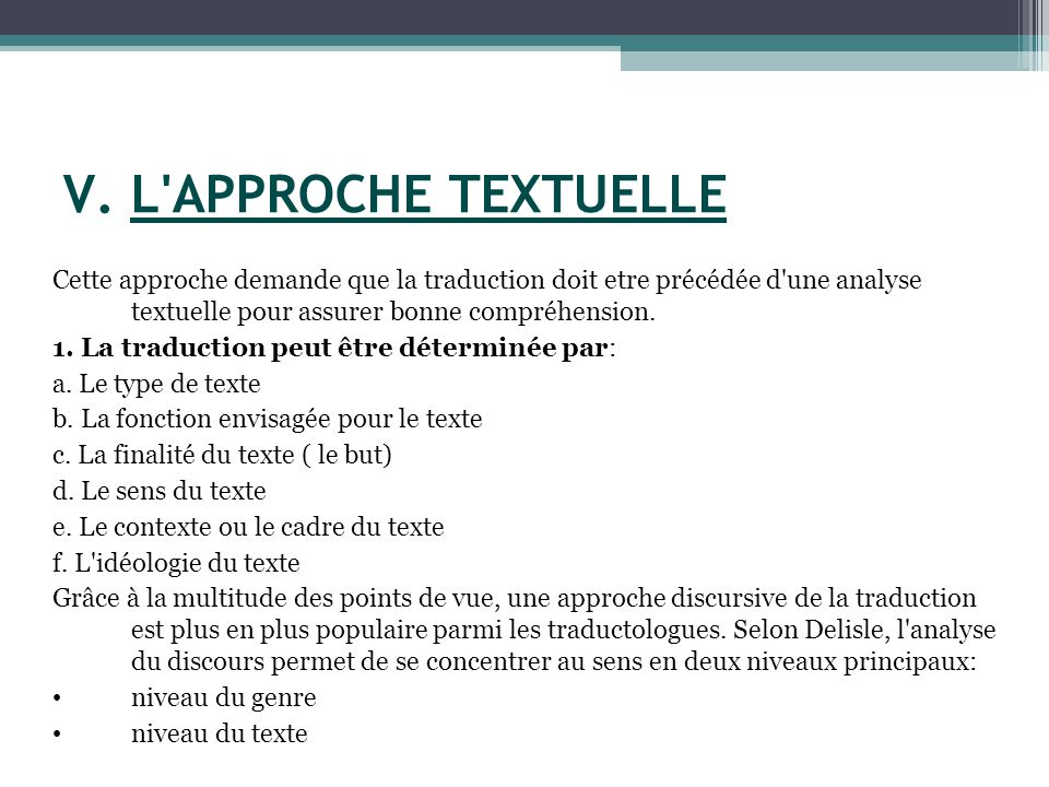 V. L APPROCHE TEXTUELLE Cette approche demande que la traduction doit etre précédée d une analyse textuelle pour assurer bonne compréhension.