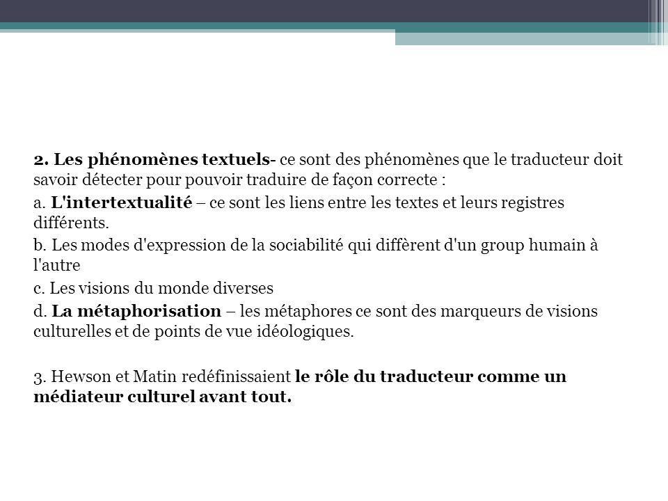 2. Les phénomènes textuels- ce sont des phénomènes que le traducteur doit savoir détecter pour pouvoir traduire de façon correcte :