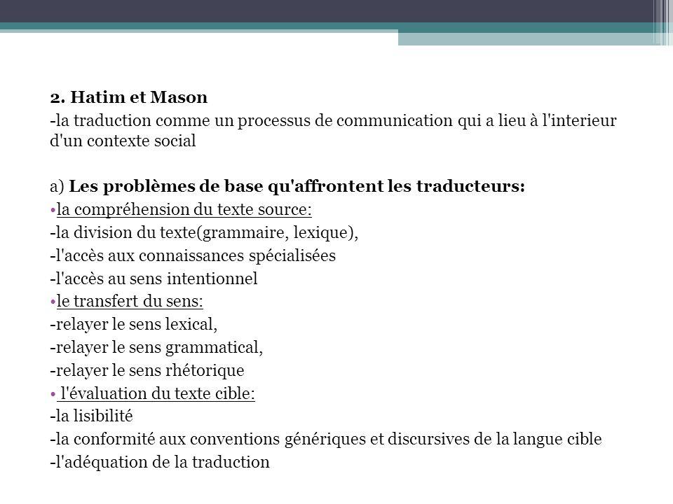 2. Hatim et Mason -la traduction comme un processus de communication qui a lieu à l interieur d un contexte social.