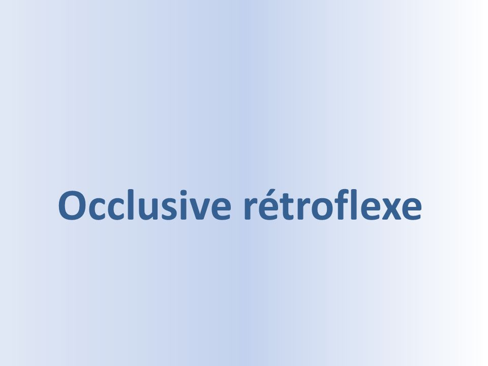 Occlusive rétroflexe